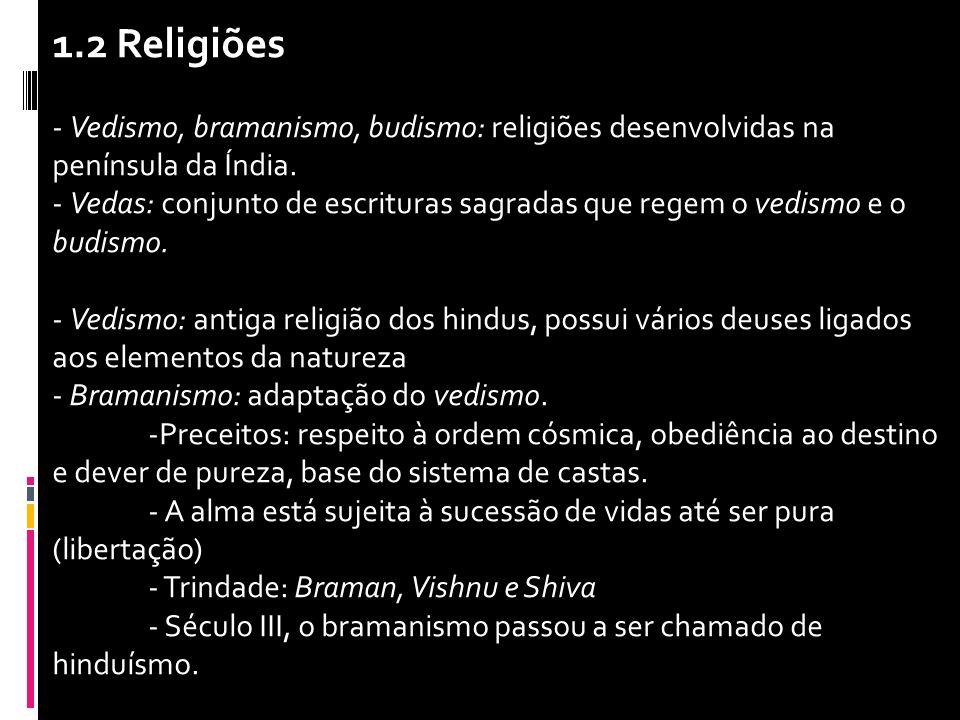 1.2 Religiões - Vedismo, bramanismo, budismo: religiões desenvolvidas na península da Índia.