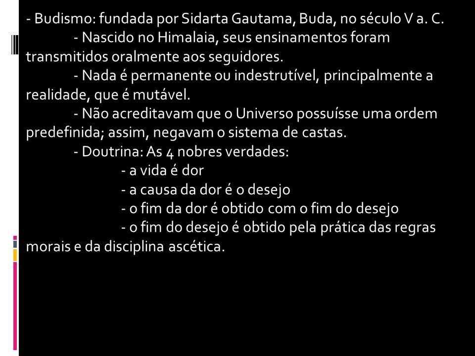 - Budismo: fundada por Sidarta Gautama, Buda, no século V a. C.