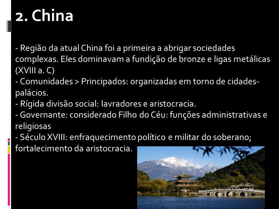 2. China - Região da atual China foi a primeira a abrigar sociedades complexas. Eles dominavam a fundição de bronze e ligas metálicas (XVIII a. C)