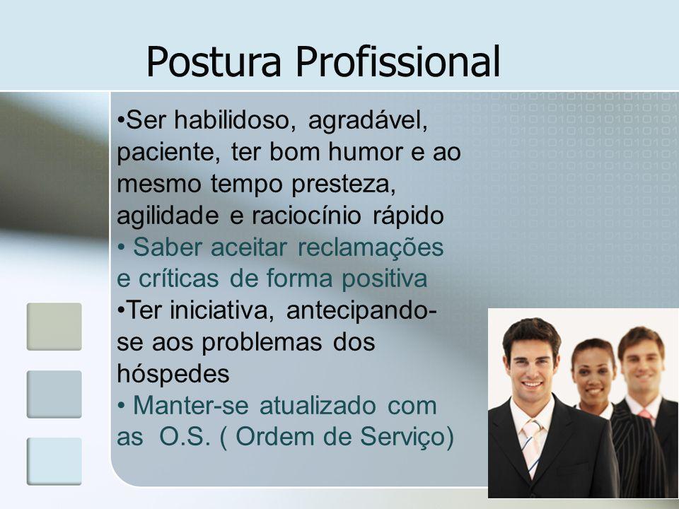 Postura Profissional Ser habilidoso, agradável, paciente, ter bom humor e ao mesmo tempo presteza, agilidade e raciocínio rápido.