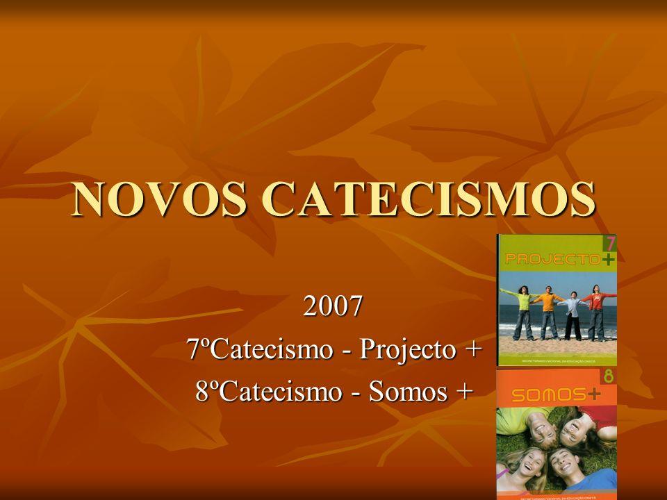 2007 7ºCatecismo - Projecto + 8ºCatecismo - Somos +