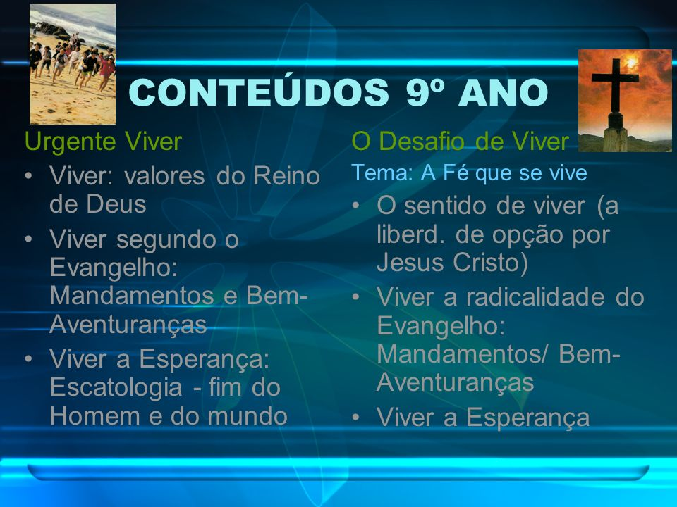 CONTEÚDOS 9º ANO Urgente Viver Viver: valores do Reino de Deus