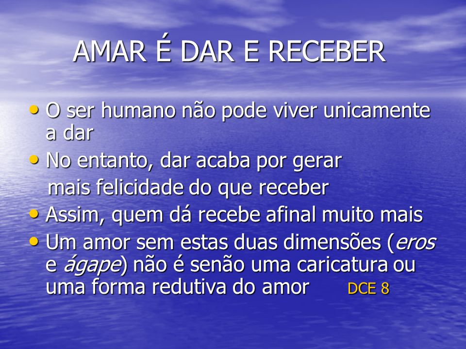 AMAR É DAR E RECEBER O ser humano não pode viver unicamente a dar