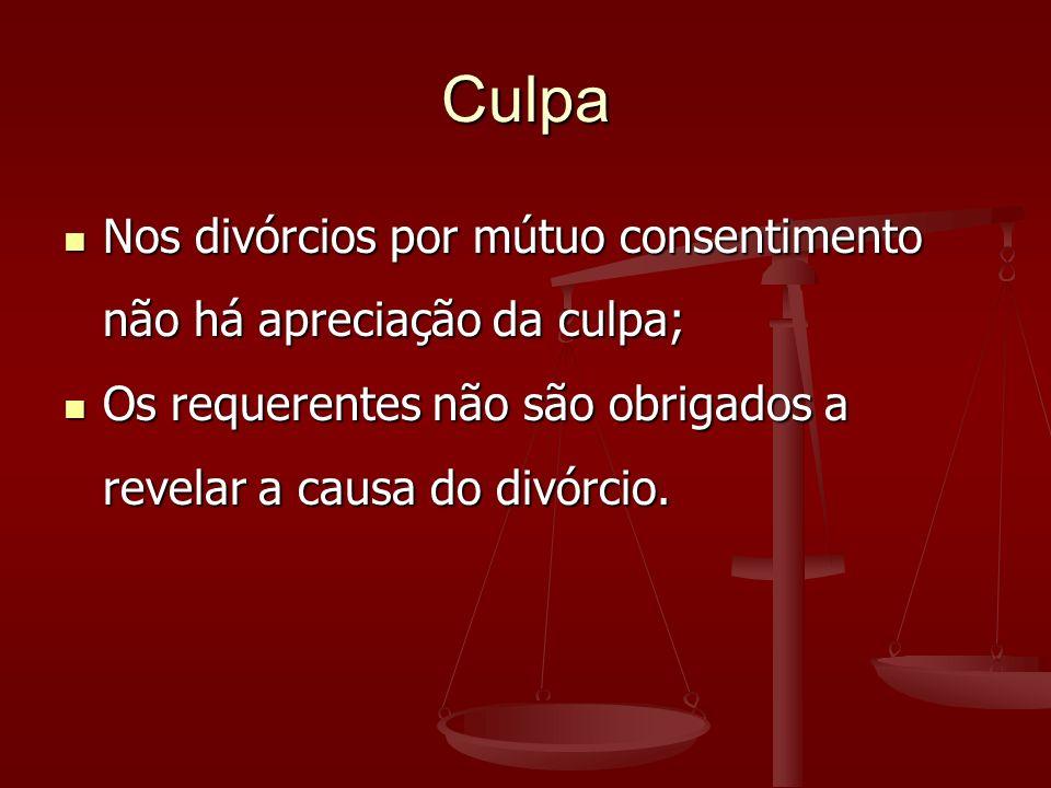 Culpa Nos divórcios por mútuo consentimento não há apreciação da culpa; Os requerentes não são obrigados a revelar a causa do divórcio.
