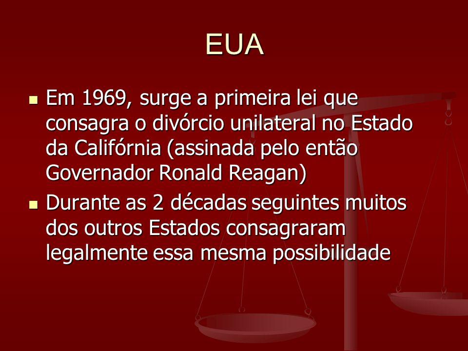 EUA Em 1969, surge a primeira lei que consagra o divórcio unilateral no Estado da Califórnia (assinada pelo então Governador Ronald Reagan)