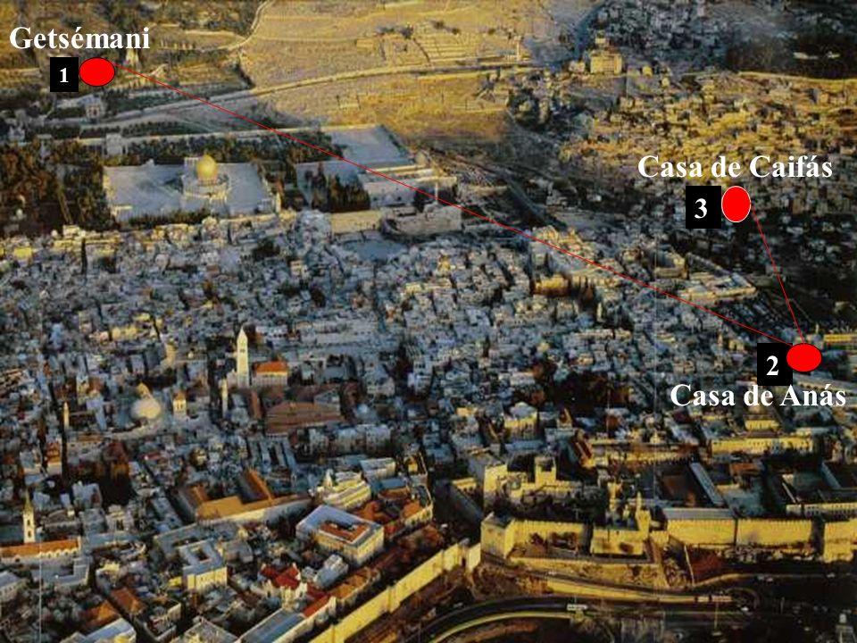 Getsémani 1 Casa de Caifás 3 2 Casa de Anás
