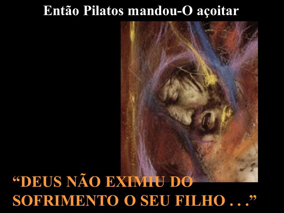 DEUS NÃO EXIMIU DO SOFRIMENTO O SEU FILHO . . .