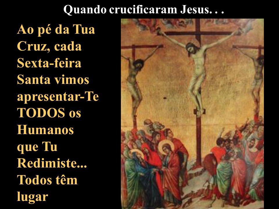 Quando crucificaram Jesus. . .