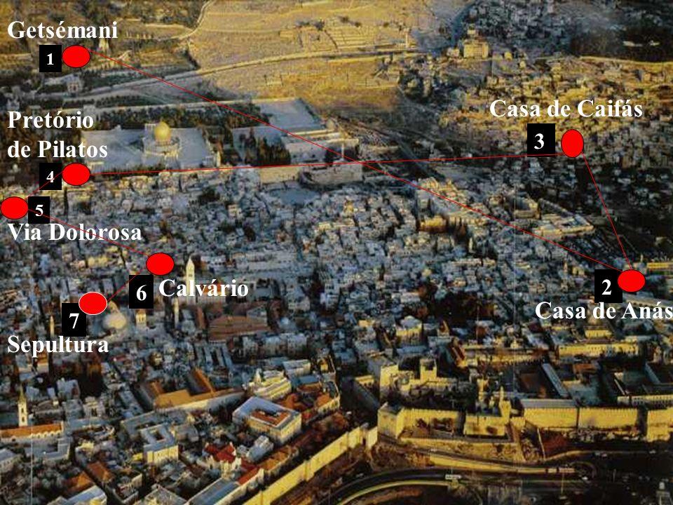 Getsémani Casa de Caifás Pretório de Pilatos Via Dolorosa Calvário