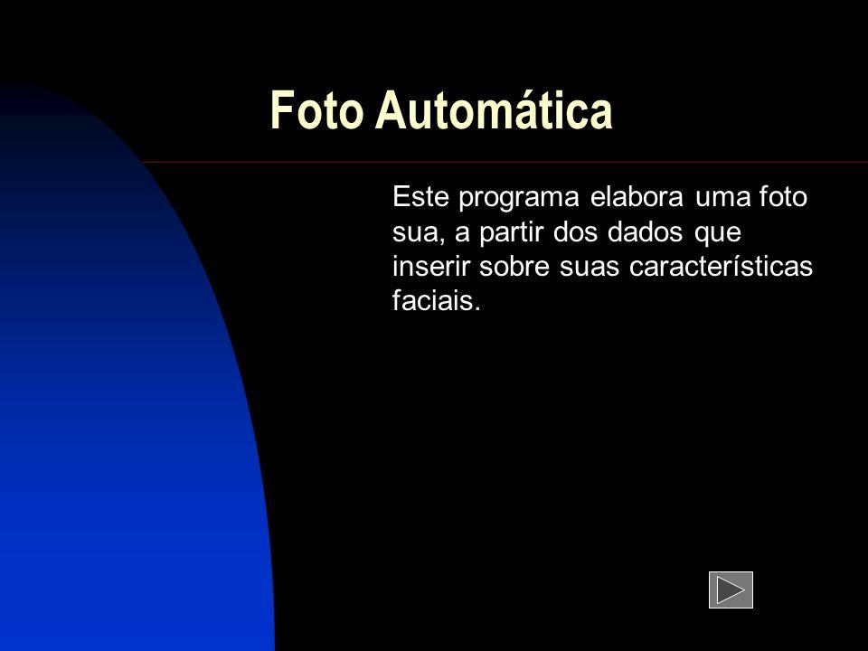 Foto AutomáticaEste programa elabora uma foto sua, a partir dos dados que inserir sobre suas características faciais.