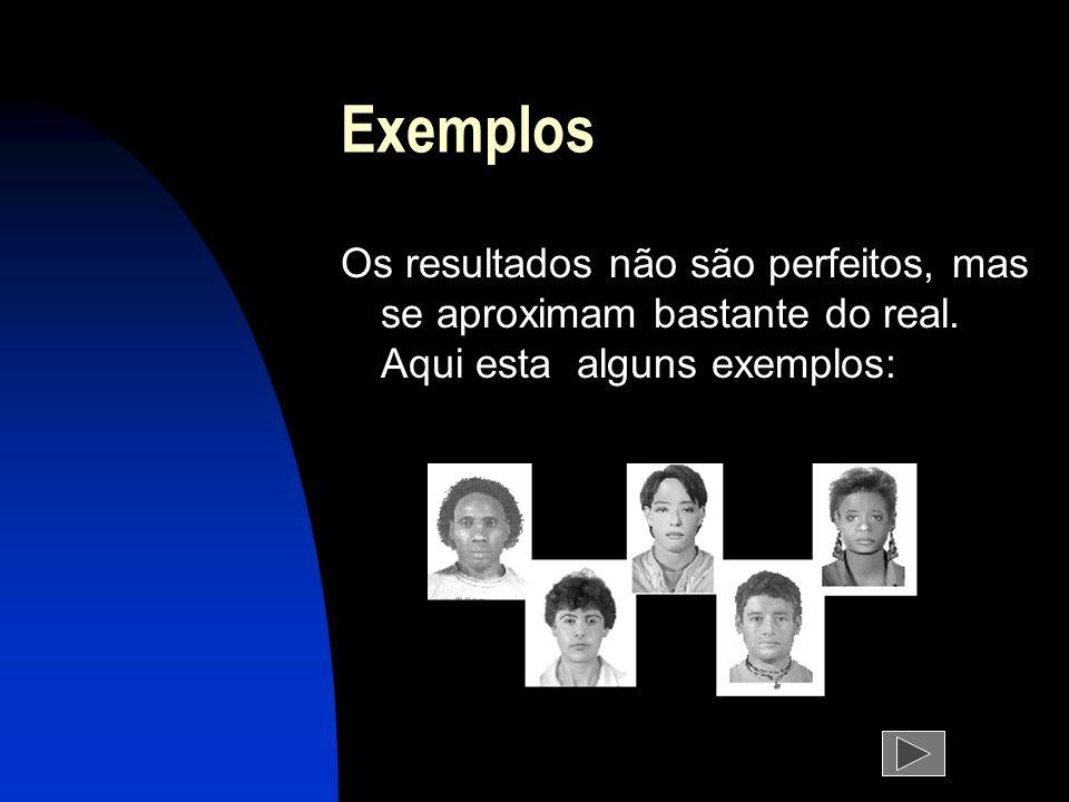 ExemplosOs resultados não são perfeitos, mas se aproximam bastante do real.