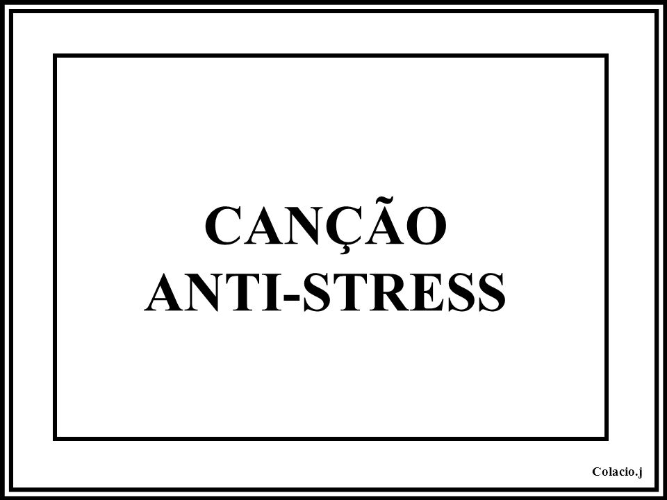 CANÇÃO ANTI-STRESS