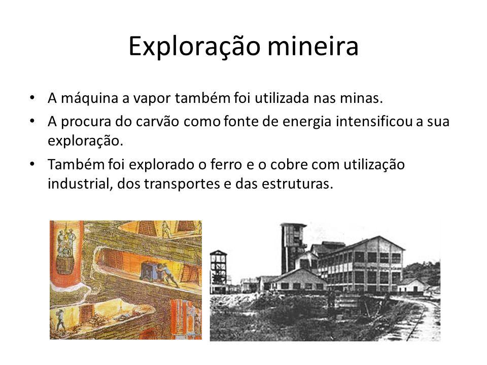 Exploração mineira A máquina a vapor também foi utilizada nas minas.