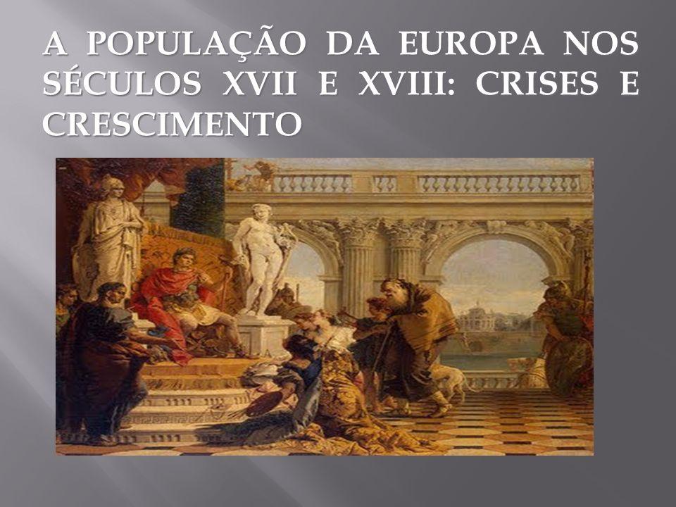 A POPULAÇÃO DA EUROPA NOS SÉCULOS XVII E XVIII: CRISES E CRESCIMENTO
