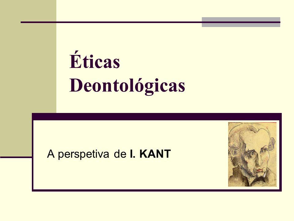 Éticas Deontológicas A perspetiva de I. KANT
