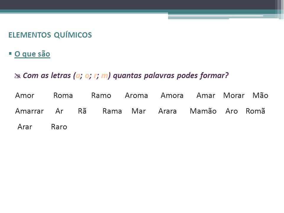 ELEMENTOS QUÍMICOS O que são.  Com as letras (a; o; r; m) quantas palavras podes formar Amor. Roma.