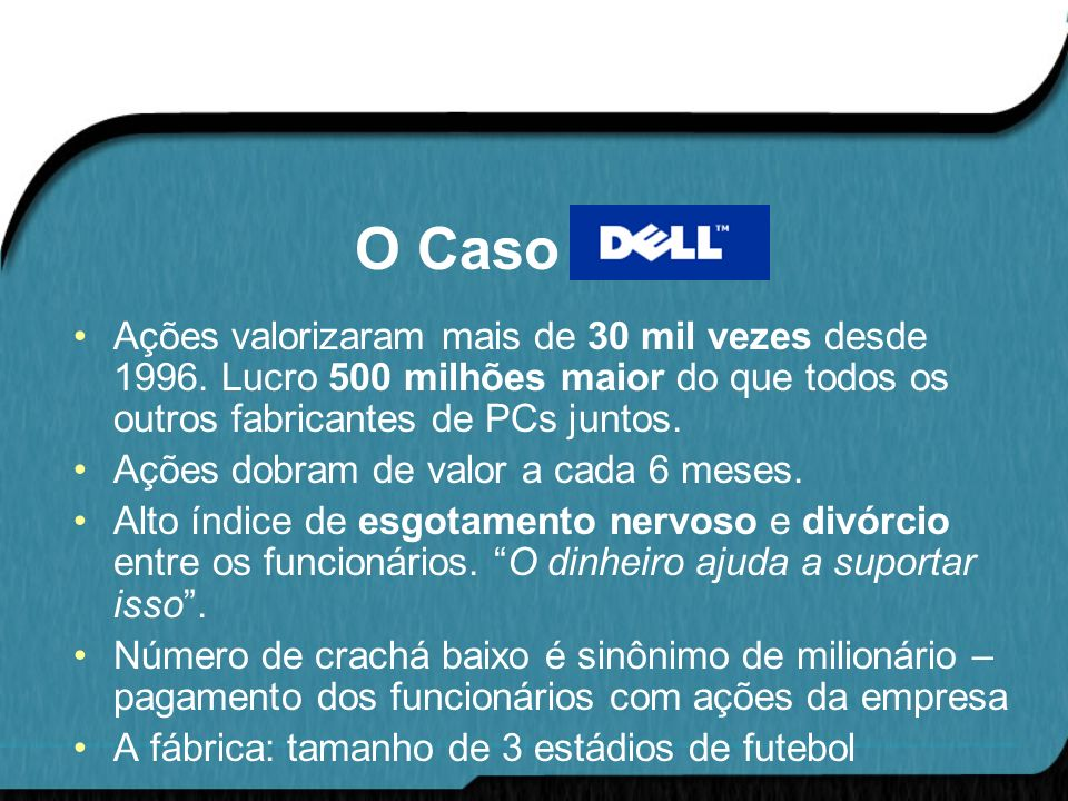 O Caso DELLAções valorizaram mais de 30 mil vezes desde 1996. Lucro 500 milhões maior do que todos os outros fabricantes de PCs juntos.