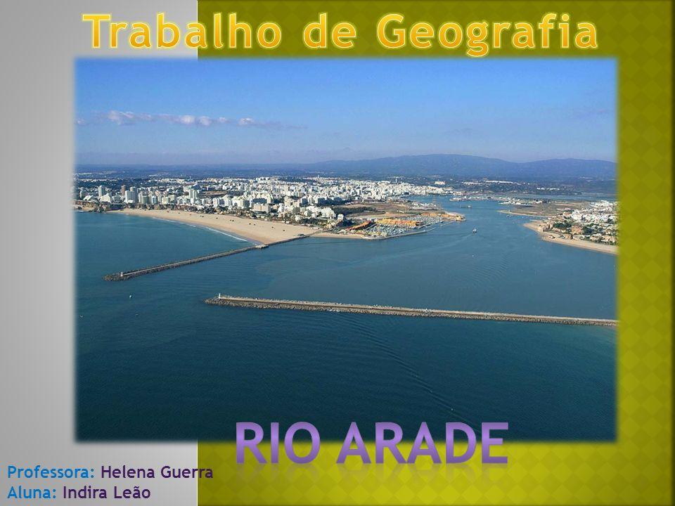 Rio arade Trabalho de Geografia Professora: Helena Guerra