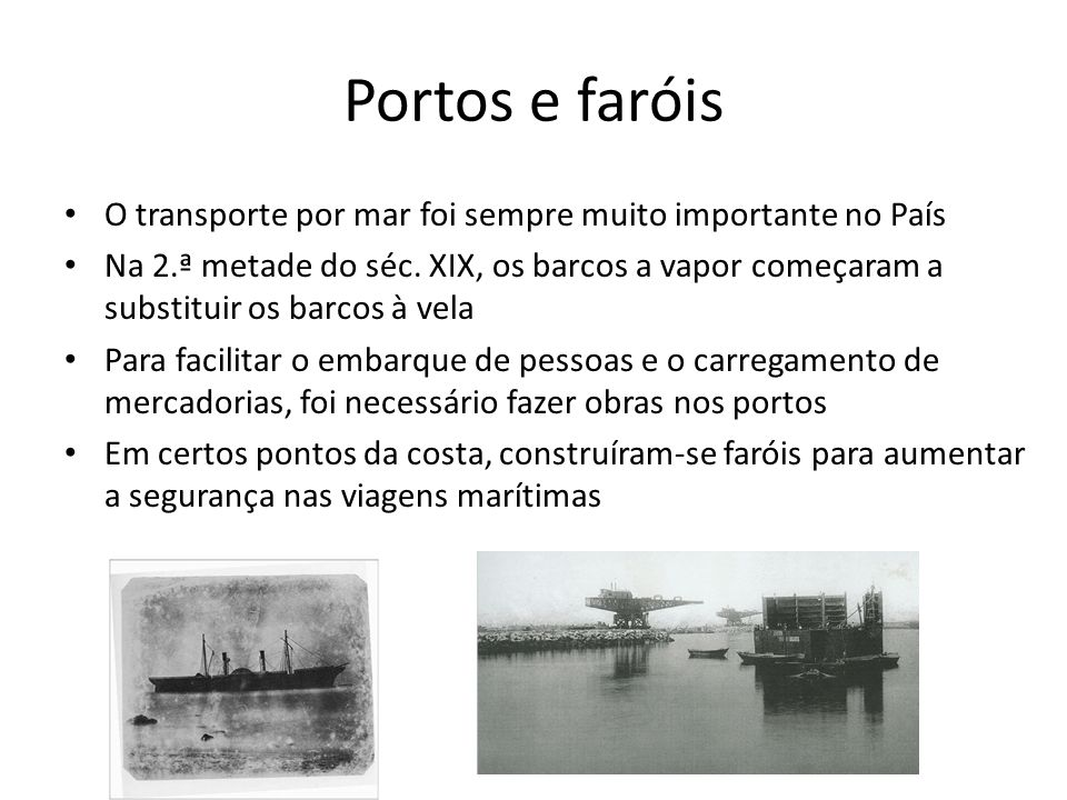Portos e faróis O transporte por mar foi sempre muito importante no País.