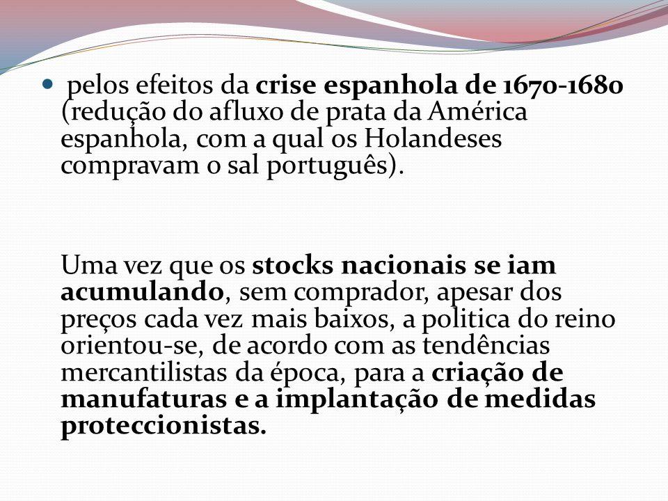 pelos efeitos da crise espanhola de 1670-1680 (redução do afluxo de prata da América espanhola, com a qual os Holandeses compravam o sal português).