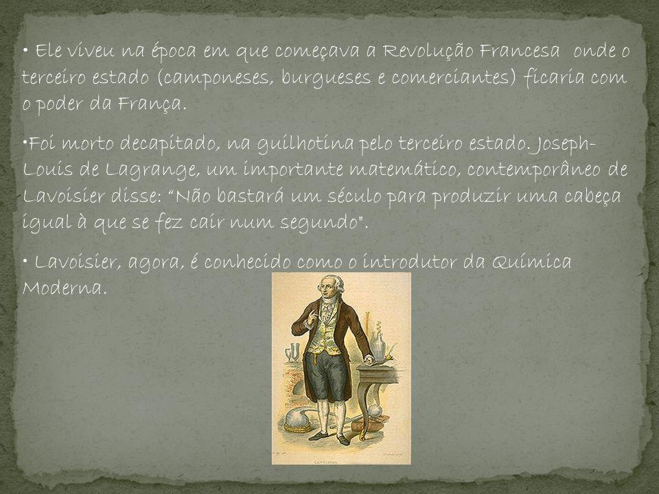 Lavoisier, agora, é conhecido como o introdutor da Química Moderna.