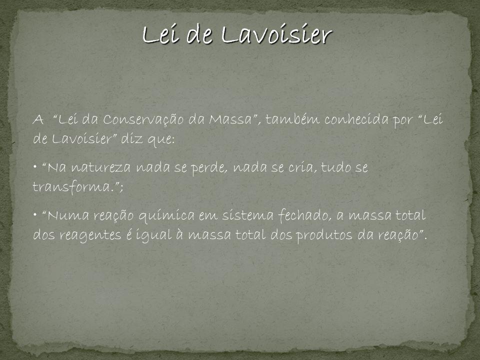 Lei de Lavoisier A Lei da Conservação da Massa , também conhecida por Lei de Lavoisier diz que: