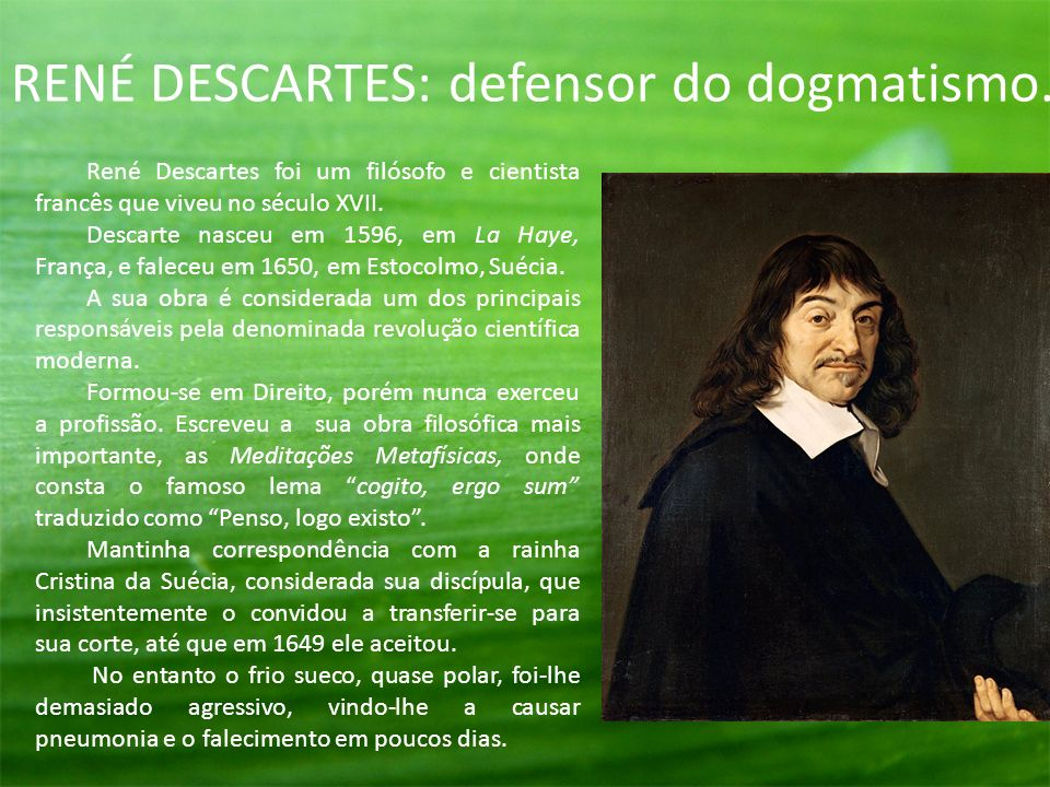 RENÉ DESCARTES: defensor do dogmatismo.