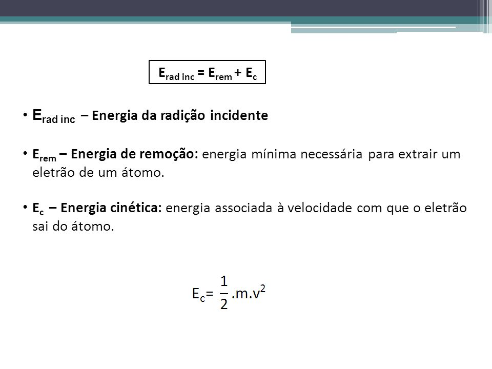 Erad inc = Erem + Ec Erad inc – Energia da radição incidente.