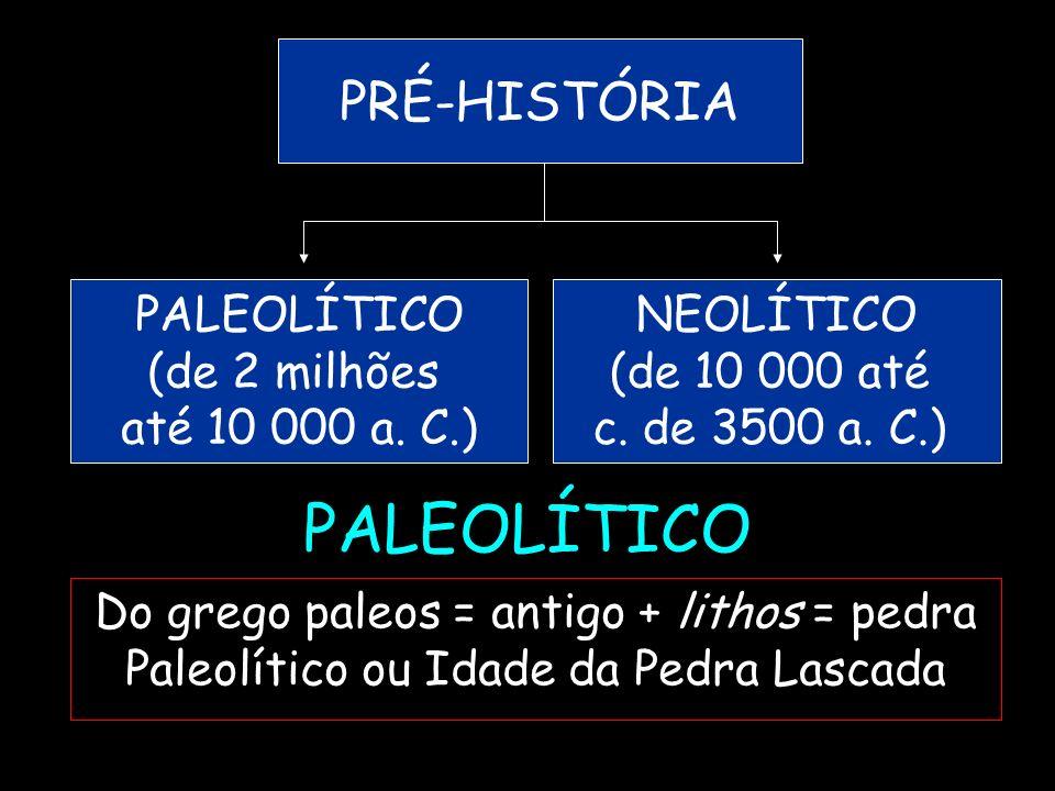 PALEOLÍTICO PRÉ-HISTÓRIA PALEOLÍTICO (de 2 milhões até 10 000 a. C.)