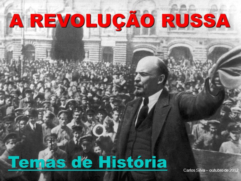 A REVOLUÇÃO RUSSA Temas de História Carlos Silva – outubro de 2012