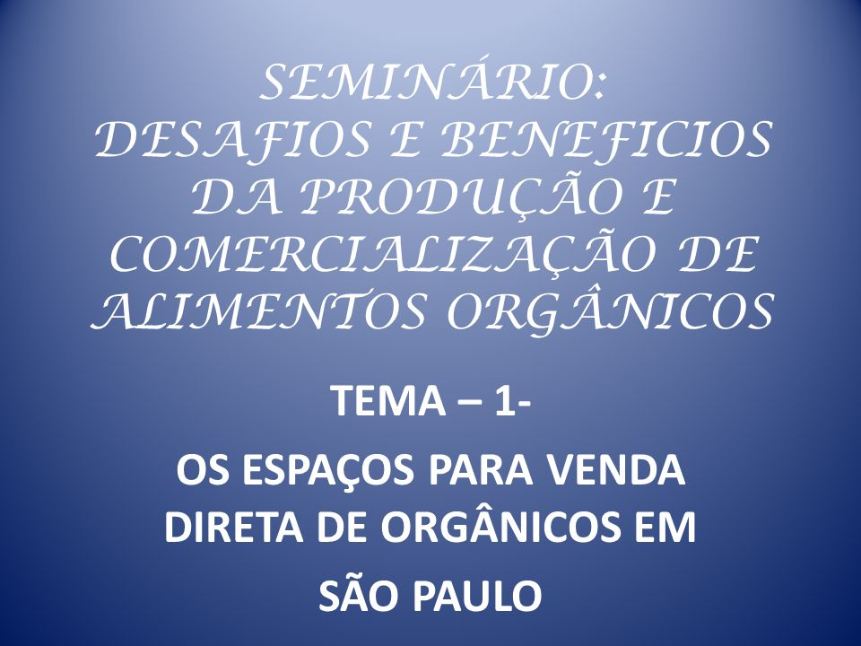 TEMA – 1- OS ESPAÇOS PARA VENDA DIRETA DE ORGÂNICOS EM SÃO PAULO