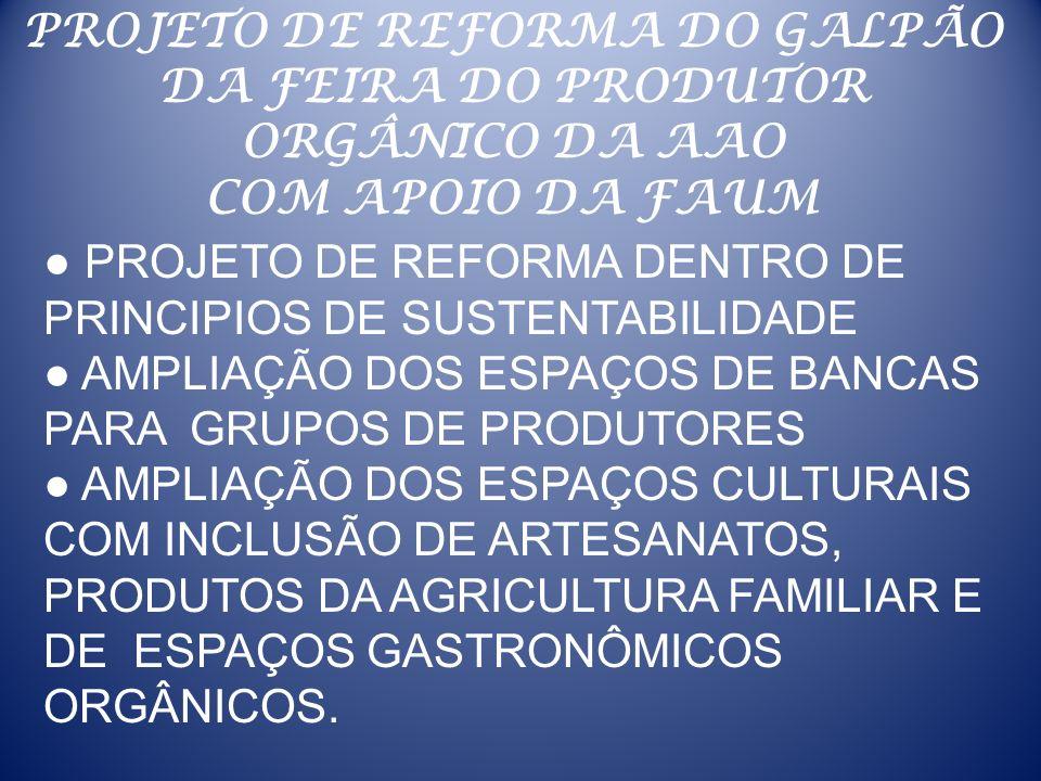 PROJETO DE REFORMA DO GALPÃO DA FEIRA DO PRODUTOR ORGÂNICO DA AAO