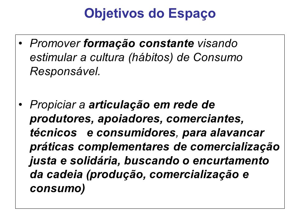 Objetivos do Espaço Promover formação constante visando estimular a cultura (hábitos) de Consumo Responsável.