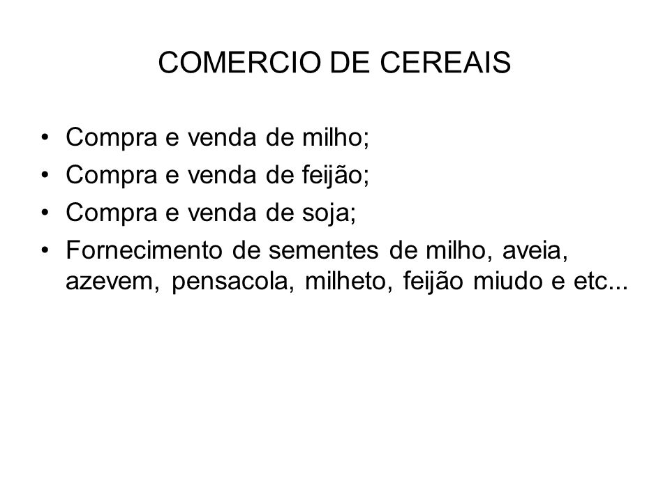 COMERCIO DE CEREAIS Compra e venda de milho; Compra e venda de feijão;