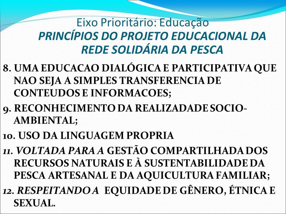 Eixo Prioritário: Educação PRINCÍPIOS DO PROJETO EDUCACIONAL DA REDE SOLIDÁRIA DA PESCA