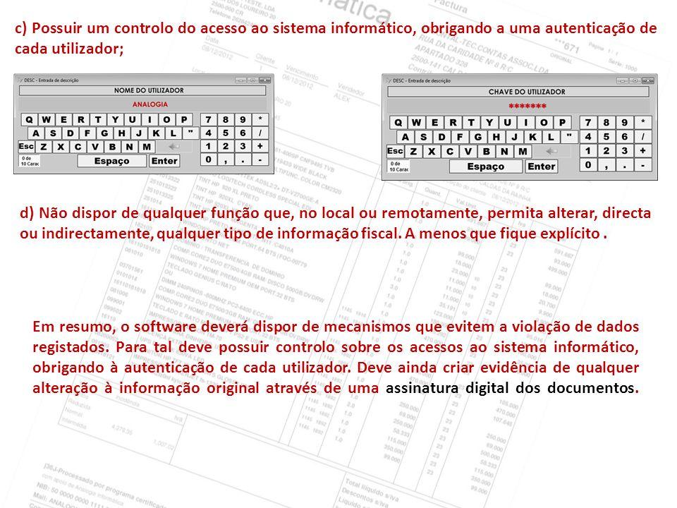 c) Possuir um controlo do acesso ao sistema informático, obrigando a uma autenticação de cada utilizador;