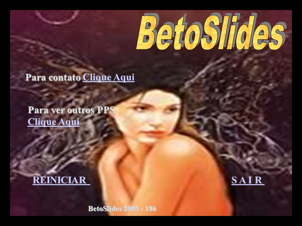 BetoSlides Para contato Clique Aqui Para ver outros PPS Clique Aqui