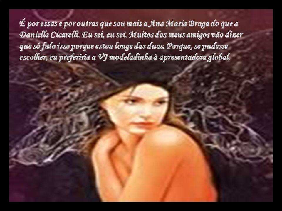 É por essas e por outras que sou mais a Ana Maria Braga do que a Daniella Cicarelli.