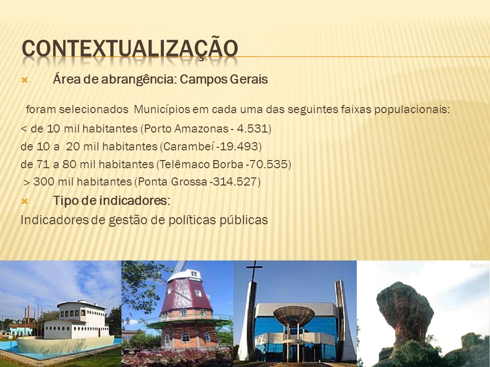Contextualização Área de abrangência: Campos Gerais. foram selecionados Municípios em cada uma das seguintes faixas populacionais: