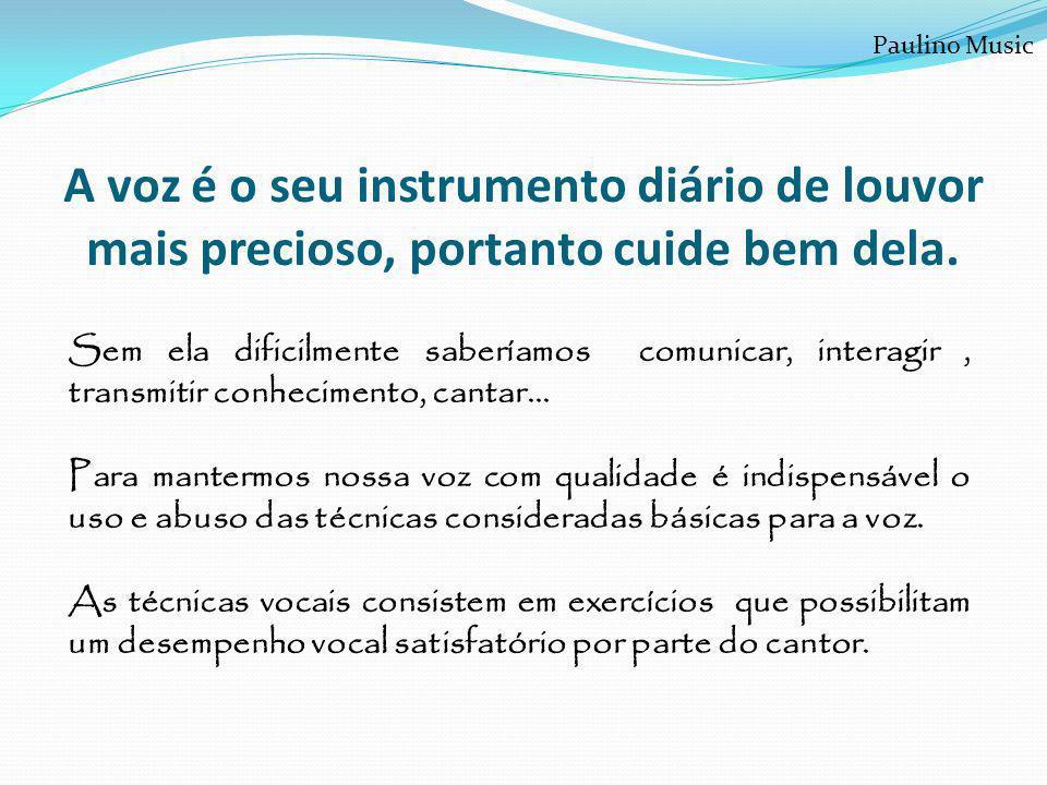 Paulino Music A voz é o seu instrumento diário de louvor mais precioso, portanto cuide bem dela.