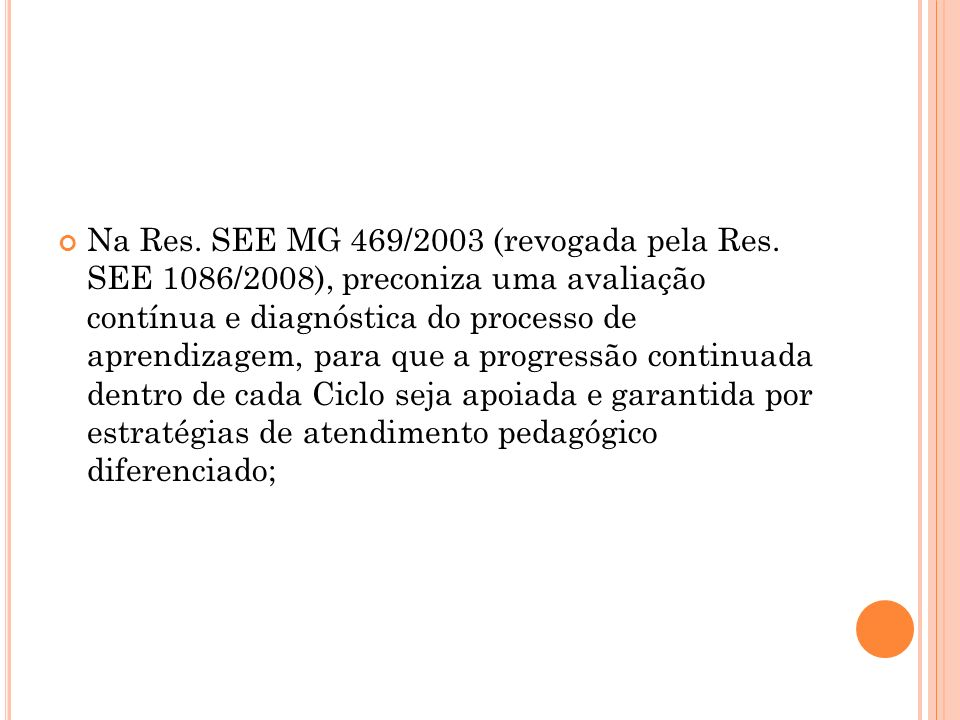 Na Res. SEE MG 469/2003 (revogada pela Res