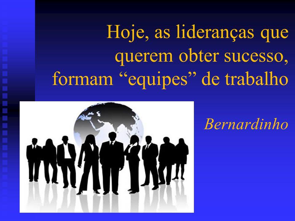 Hoje, as lideranças que querem obter sucesso, formam equipes de trabalho Bernardinho