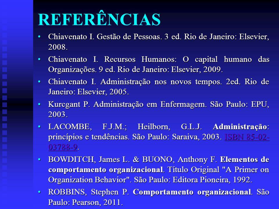 REFERÊNCIAS Chiavenato I. Gestão de Pessoas. 3 ed. Rio de Janeiro: Elsevier, 2008.