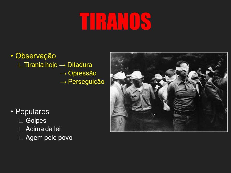 TIRANOS • Observação • Populares ∟Tirania hoje → Ditadura → Opressão