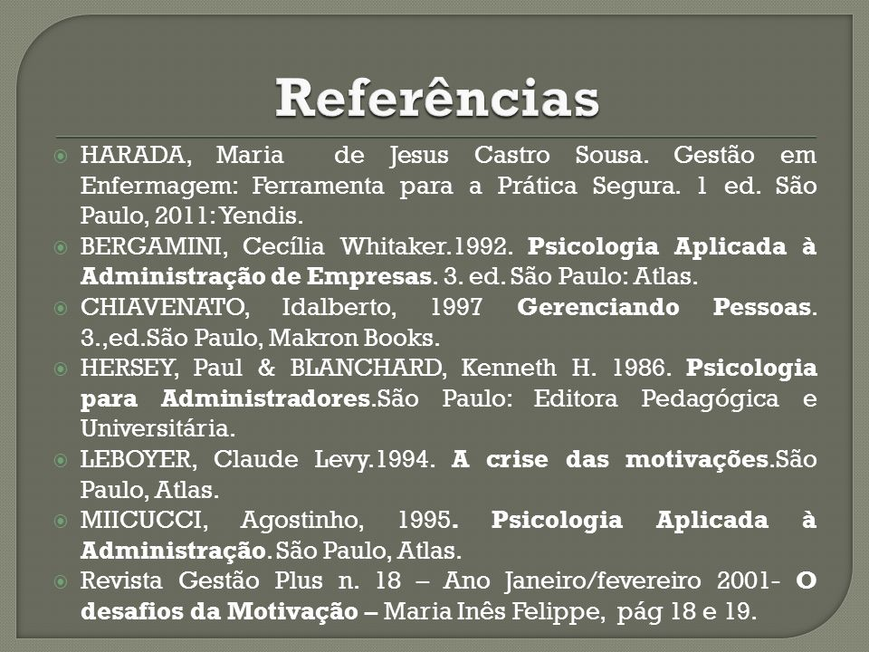 ReferênciasHARADA, Maria de Jesus Castro Sousa. Gestão em Enfermagem: Ferramenta para a Prática Segura. 1 ed. São Paulo, 2011: Yendis.