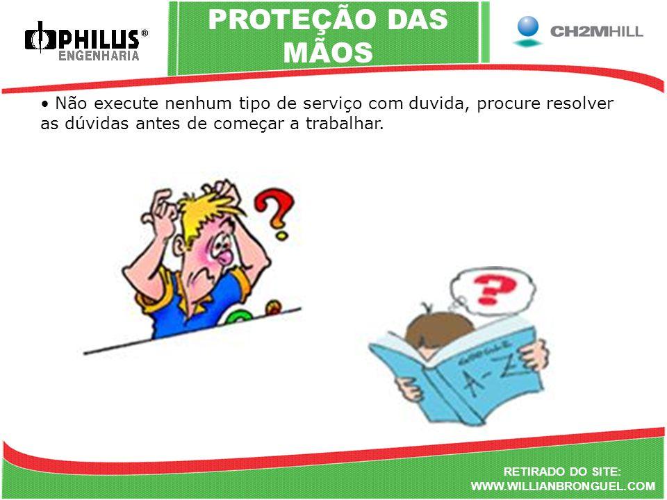 PROTEÇÃO DAS MÃOS Não execute nenhum tipo de serviço com duvida, procure resolver as dúvidas antes de começar a trabalhar.