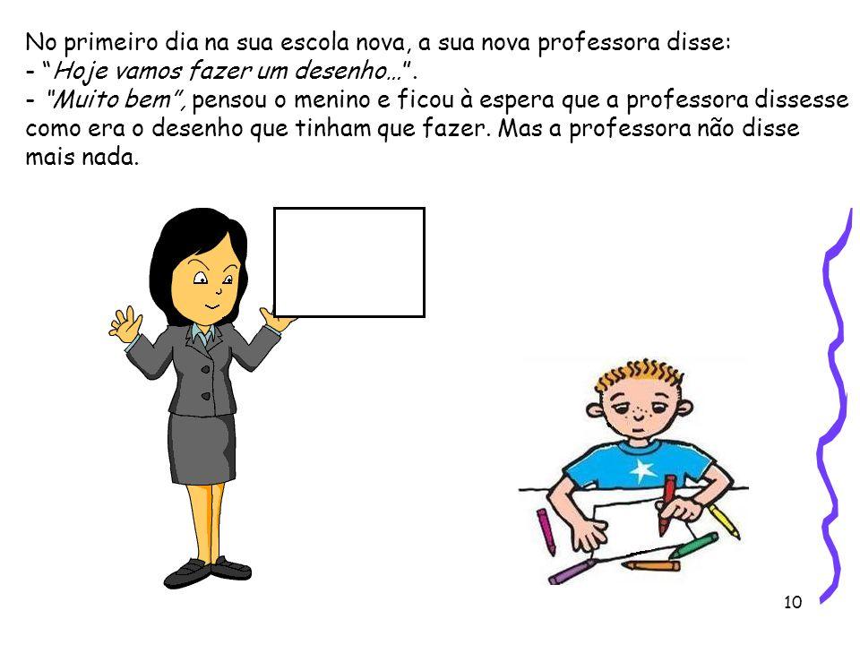 No primeiro dia na sua escola nova, a sua nova professora disse: - Hoje vamos fazer um desenho… .