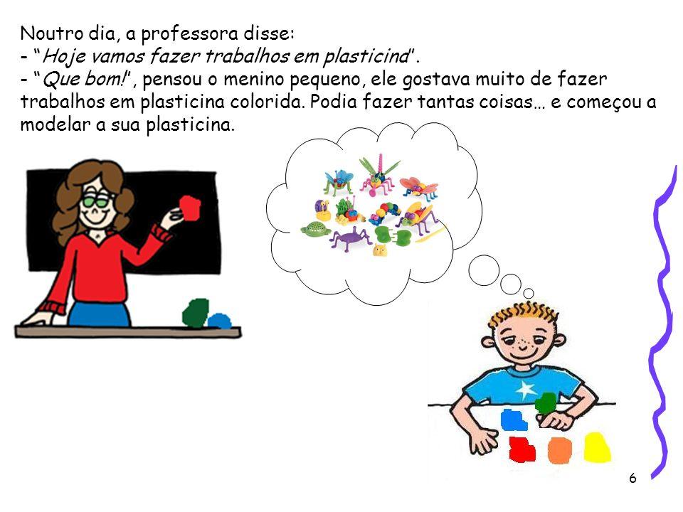 Noutro dia, a professora disse: - Hoje vamos fazer trabalhos em plasticina .