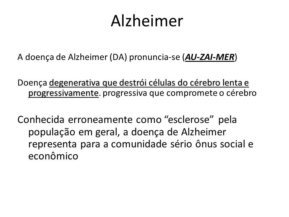 Alzheimer A doença de Alzheimer (DA) pronuncia-se (AU-ZAI-MER)