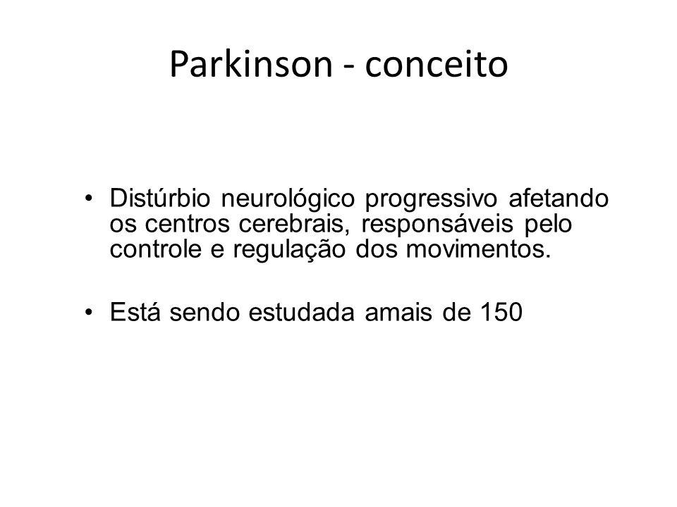 Parkinson - conceito Distúrbio neurológico progressivo afetando os centros cerebrais, responsáveis pelo controle e regulação dos movimentos.